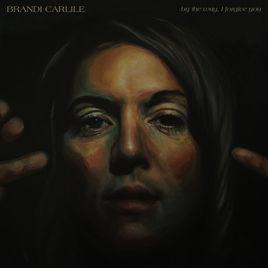 Brandi Carlile -By the way, I Forgive You