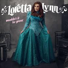 LorettaLynnWouldntitbegreat